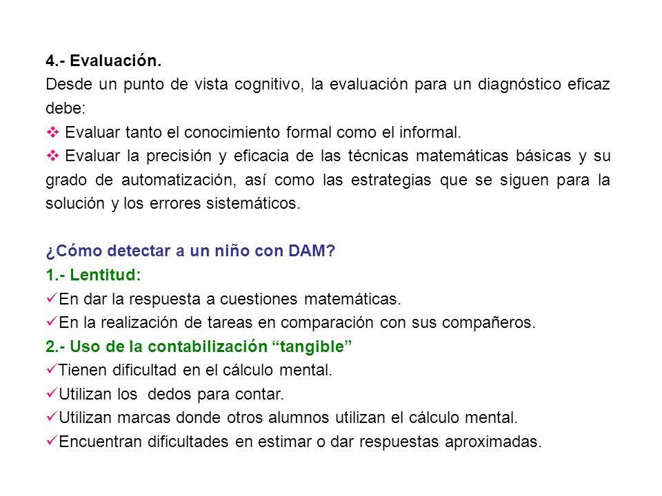 4.- Evaluación. Desde un punto de vista cognitivo, la evaluación para un diagnóstico eficaz debe: