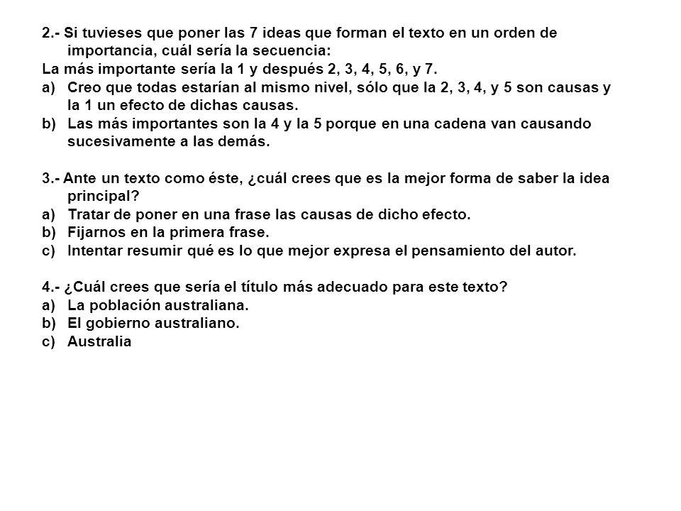 2.- Si tuvieses que poner las 7 ideas que forman el texto en un orden de importancia, cuál sería la secuencia: