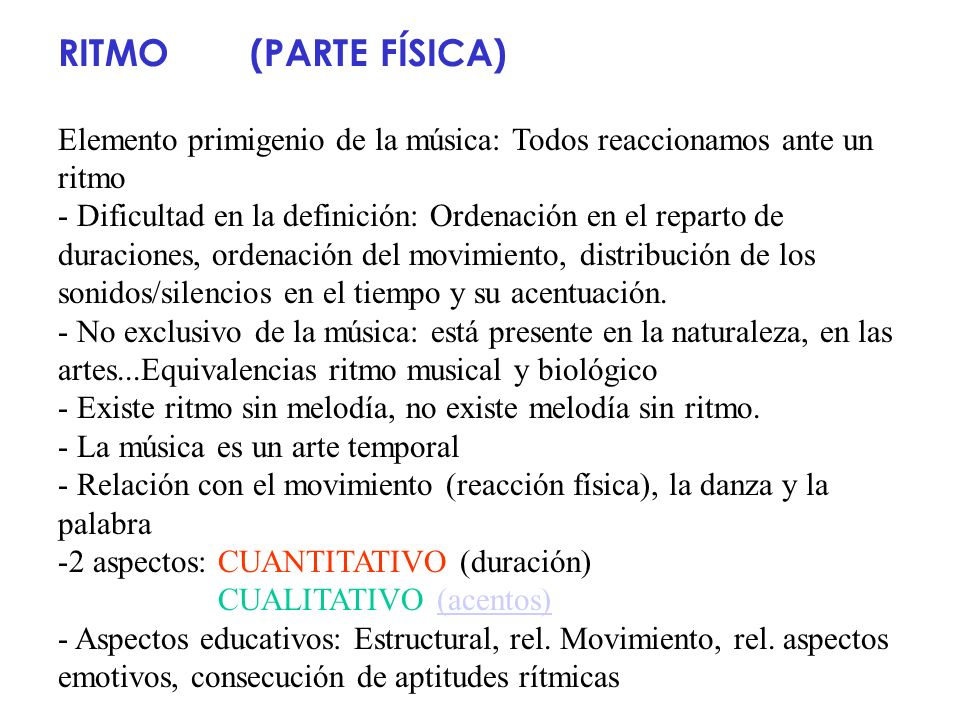 RITMO (PARTE FÍSICA)Elemento primigenio de la música: Todos reaccionamos ante un ritmo.