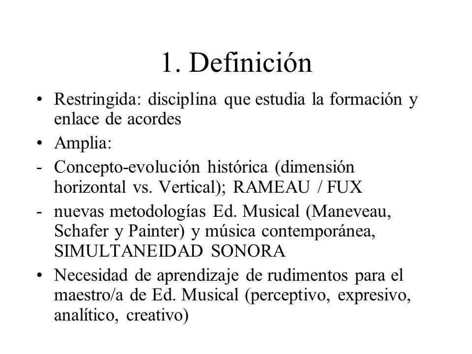 1. DefiniciónRestringida: disciplina que estudia la formación y enlace de acordes. Amplia: