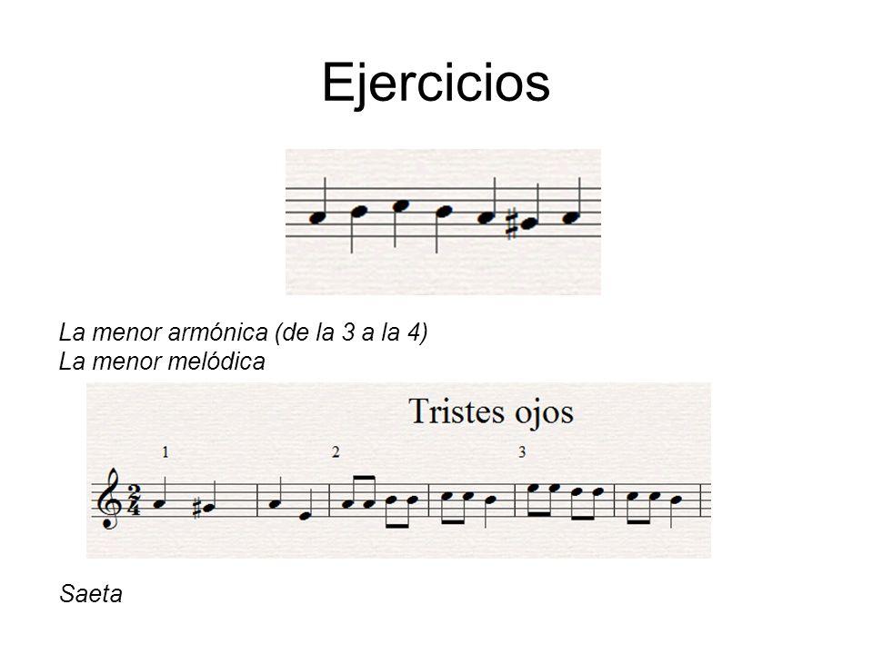 Ejercicios La menor armónica (de la 3 a la 4) La menor melódica Saeta