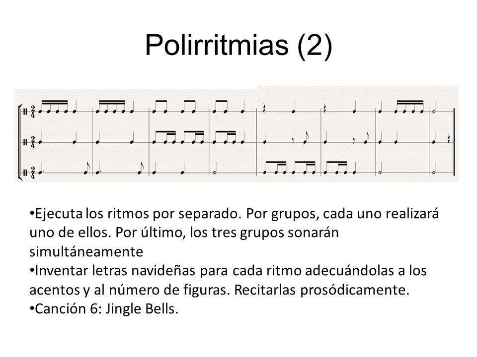 Polirritmias (2)Ejecuta los ritmos por separado. Por grupos, cada uno realizará uno de ellos. Por último, los tres grupos sonarán simultáneamente.