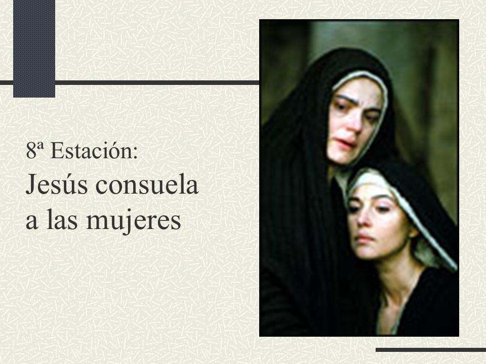 8ª Estación: Jesús consuela a las mujeres