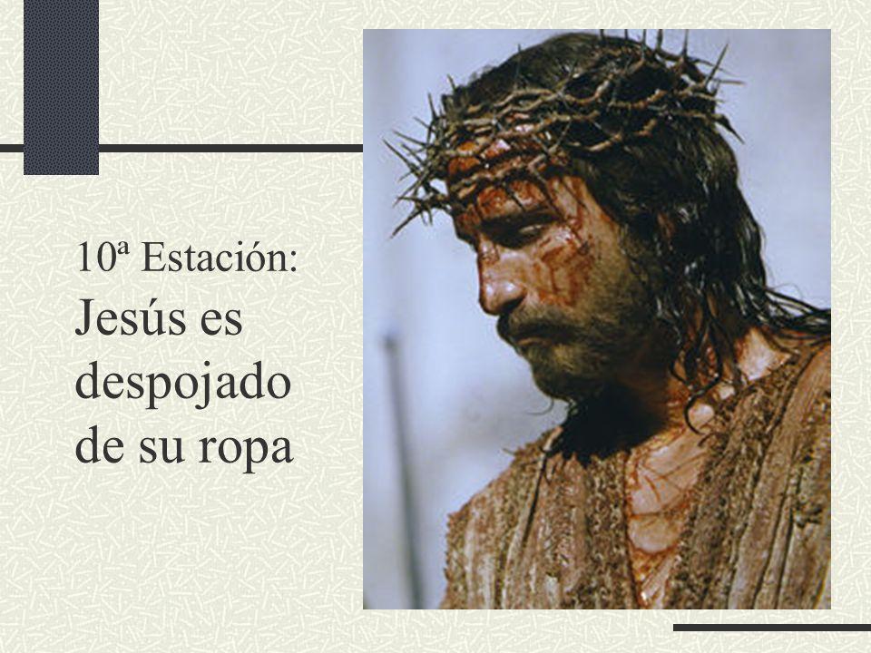10ª Estación: Jesús es despojado de su ropa