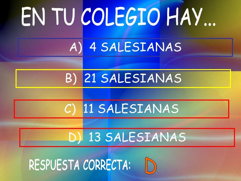 EN TU COLEGIO HAY... A) 4 SALESIANAS B) 21 SALESIANAS C) 11 SALESIANAS