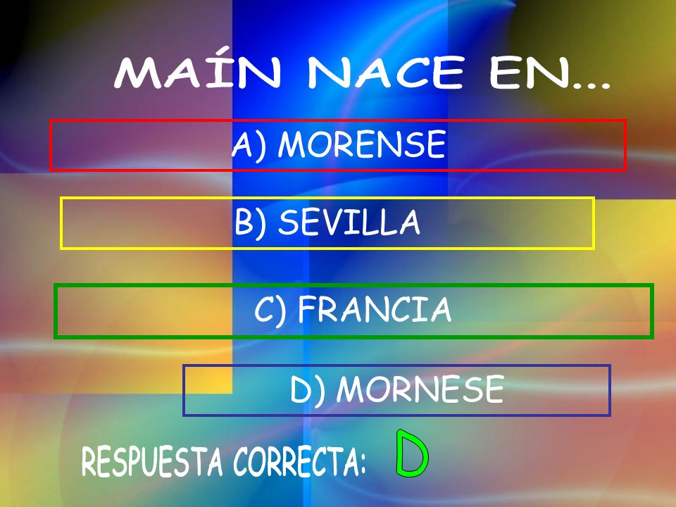 A) MORENSE B) SEVILLA C) FRANCIA D) MORNESE D MAÍN NACE EN...