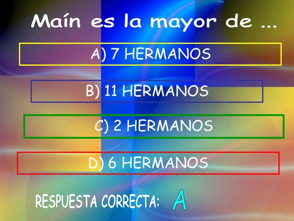 A) 7 HERMANOS B) 11 HERMANOS C) 2 HERMANOS D) 6 HERMANOS A