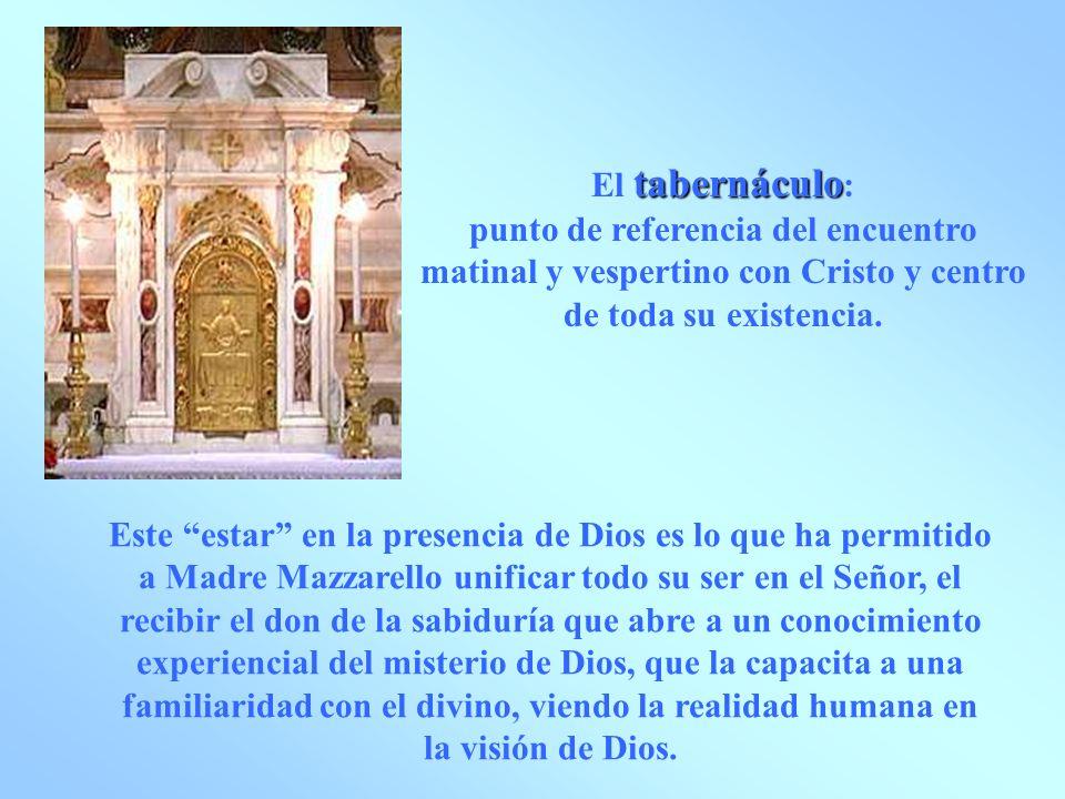 El tabernáculo: punto de referencia del encuentro matinal y vespertino con Cristo y centro de toda su existencia.