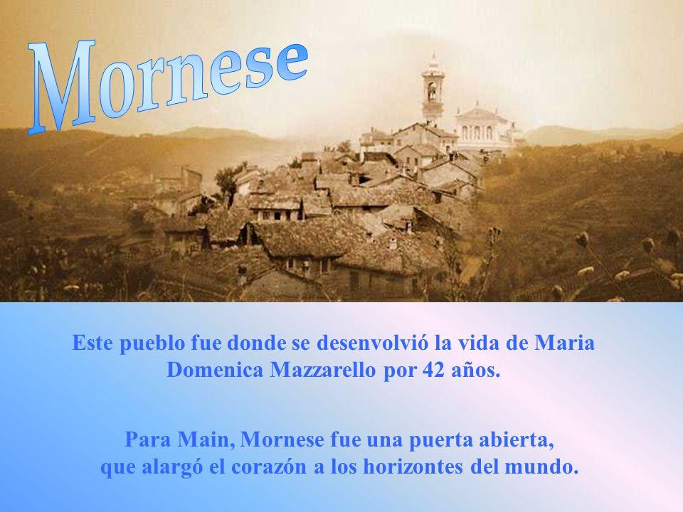 MorneseEste pueblo fue donde se desenvolvió la vida de Maria Domenica Mazzarello por 42 años.