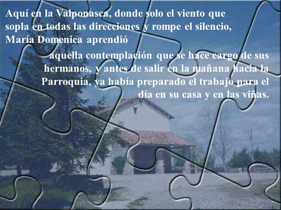 Aquí en la Valponasca, donde solo el viento que sopla en todas las direcciones y rompe el silencio, María Domenica aprendió
