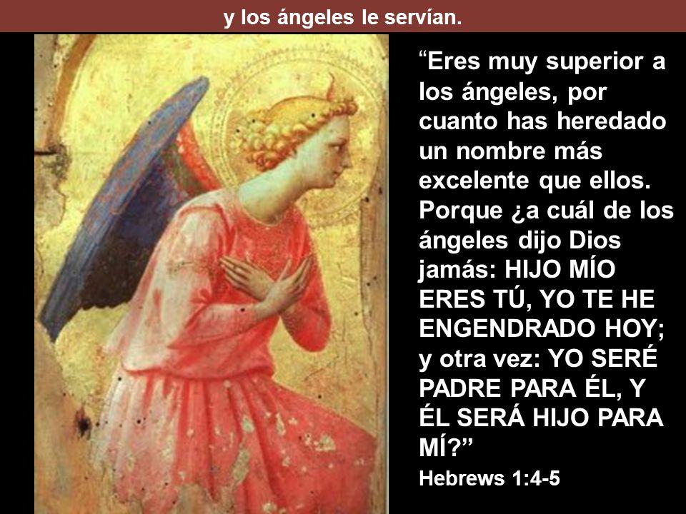 y los ángeles le servían.