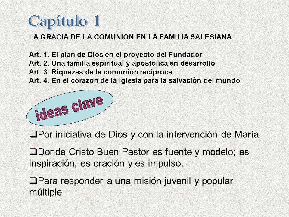 Capítulo 1 LA GRACIA DE LA COMUNION EN LA FAMILIA SALESIANA. Art. 1. El plan de Dios en el proyecto del Fundador.