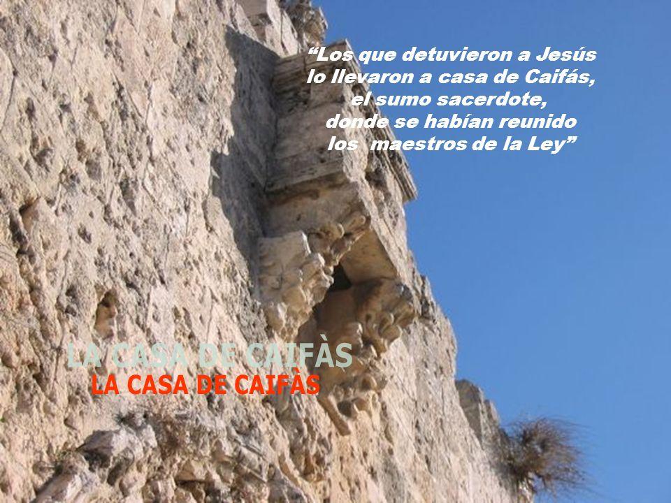 LA CASA DE CAIFÀS Los que detuvieron a Jesús