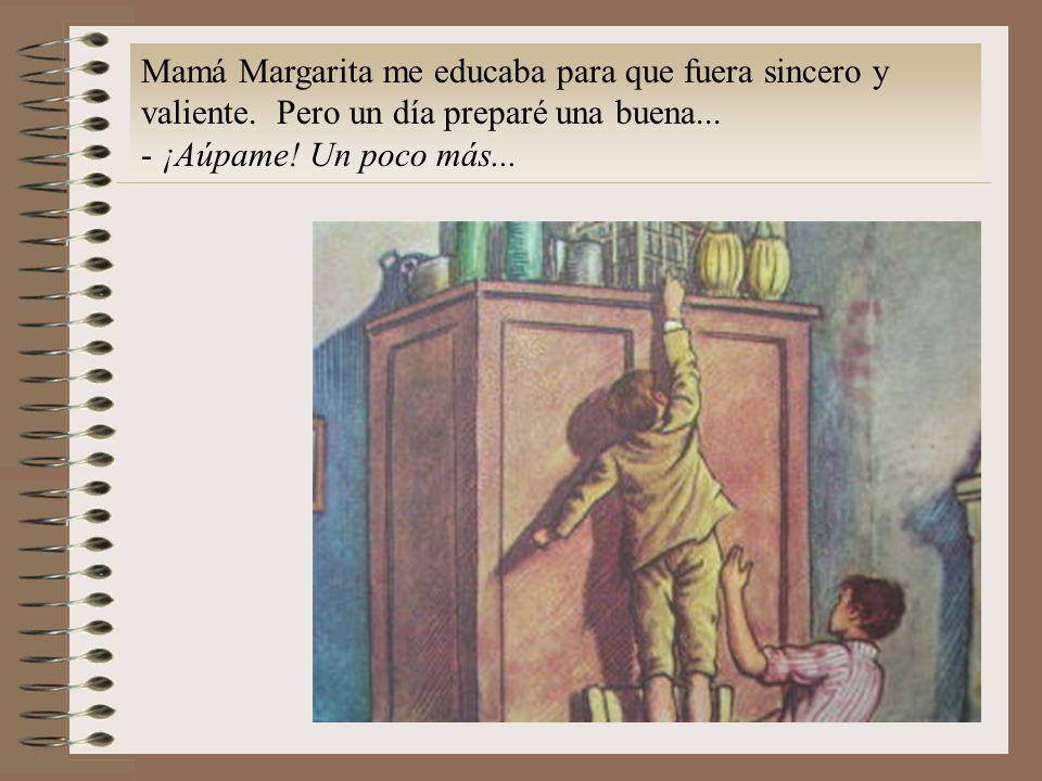 Mamá Margarita me educaba para que fuera sincero y valiente