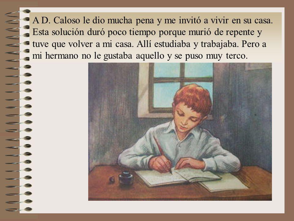 A D. Caloso le dio mucha pena y me invitó a vivir en su casa.