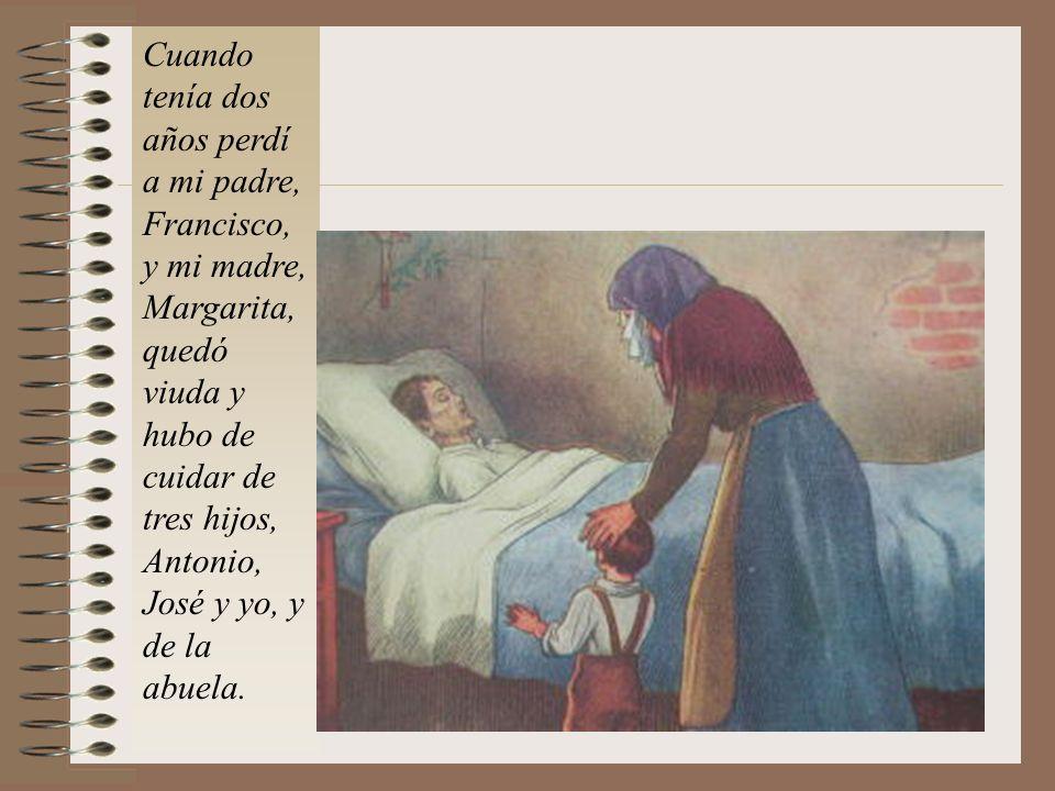 Cuando tenía dos años perdí a mi padre, Francisco, y mi madre, Margarita, quedó viuda y hubo de cuidar de tres hijos, Antonio, José y yo, y de la abuela.