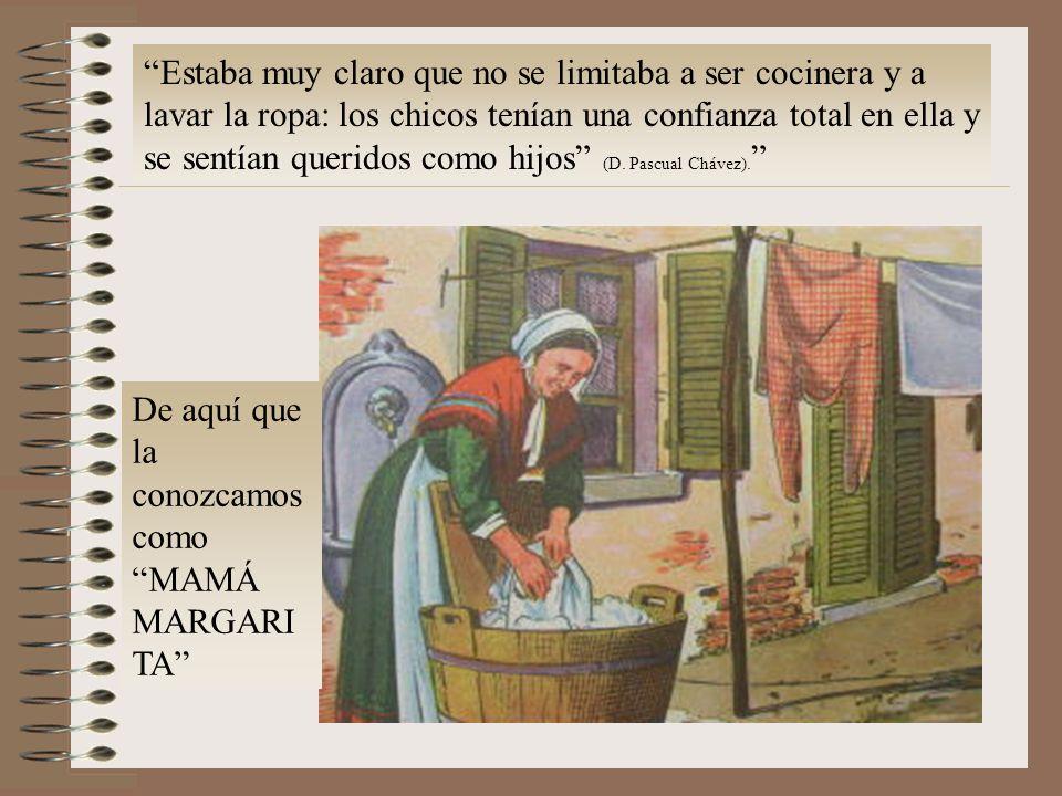 Estaba muy claro que no se limitaba a ser cocinera y a lavar la ropa: los chicos tenían una confianza total en ella y se sentían queridos como hijos (D. Pascual Chávez).