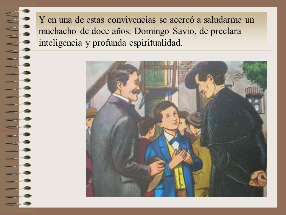 Y en una de estas convivencias se acercó a saludarme un muchacho de doce años: Domingo Savio, de preclara inteligencia y profunda espiritualidad.