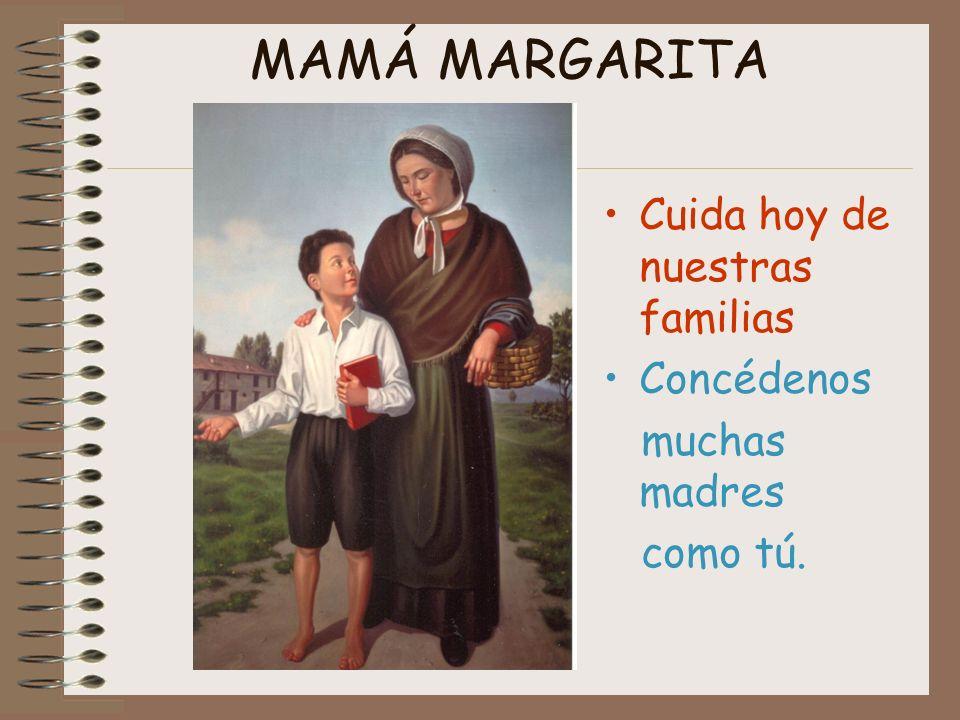 MAMÁ MARGARITA Cuida hoy de nuestras familias Concédenos muchas madres