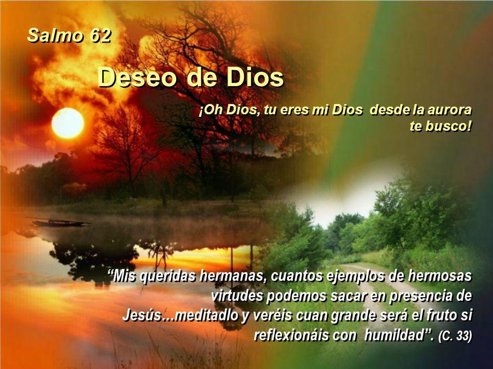 Salmo 62 Deseo de Dios. ¡Oh Dios, tu eres mi Dios desde la aurora te busco!
