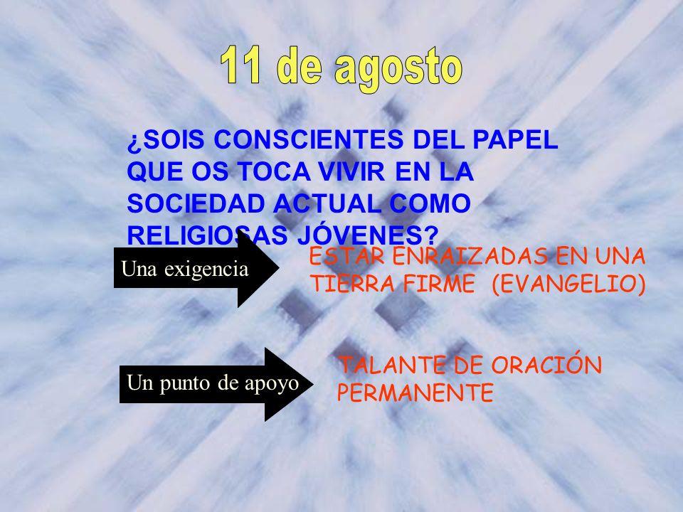 11 de agosto ¿SOIS CONSCIENTES DEL PAPEL QUE OS TOCA VIVIR EN LA SOCIEDAD ACTUAL COMO RELIGIOSAS JÓVENES
