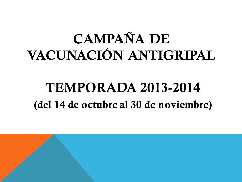 CAMPAÑA DE VACUNACIÓN ANTIGRIPAL TEMPORADA 2013-2014 (del 14 de octubre al 30 de noviembre)