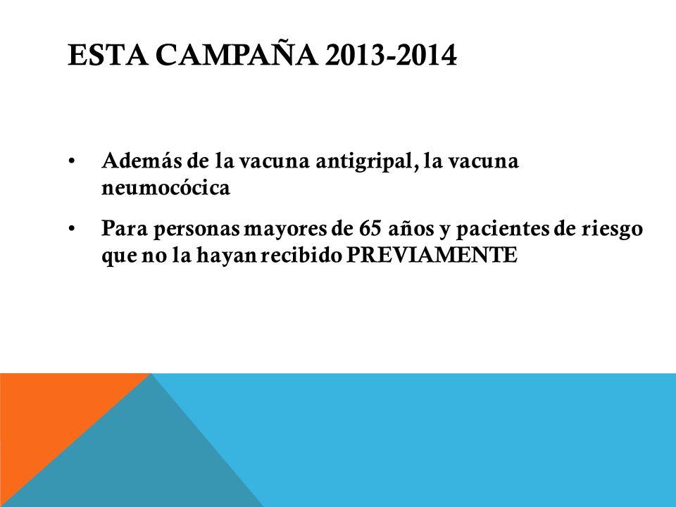 ESTA CAMPAÑA 2013-2014Además de la vacuna antigripal, la vacuna neumocócica.