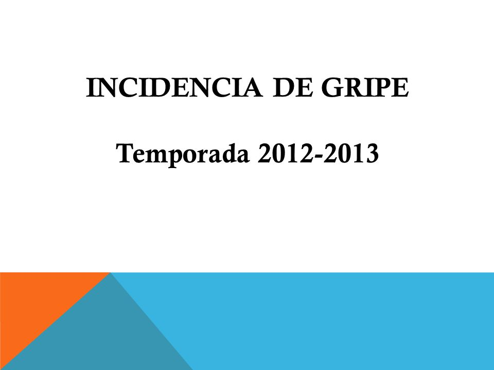 INCIDENCIA DE GRIPE Temporada 2012-2013