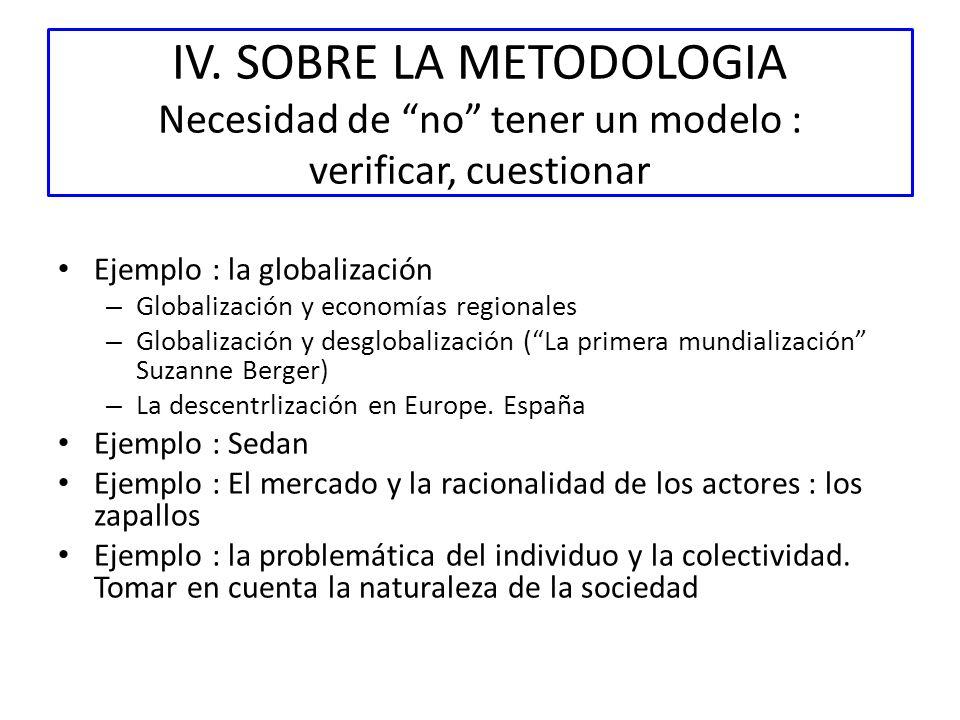 IV. SOBRE LA METODOLOGIA Necesidad de no tener un modelo : verificar, cuestionar