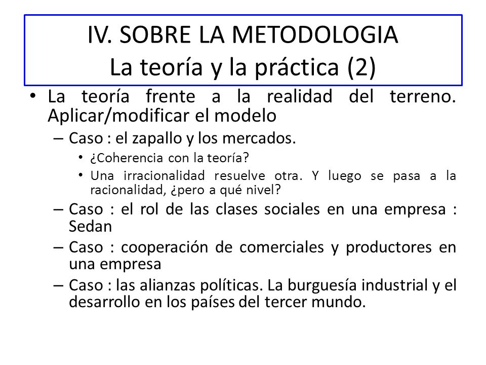 IV. SOBRE LA METODOLOGIA La teoría y la práctica (2)