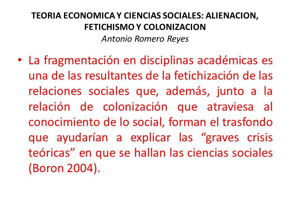 TEORIA ECONOMICA Y CIENCIAS SOCIALES: ALIENACION, FETICHISMO Y COLONIZACION Antonio Romero Reyes