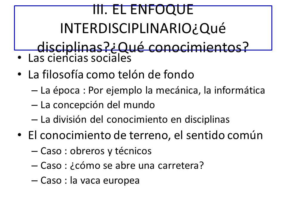 III. EL ENFOQUE INTERDISCIPLINARIO¿Qué disciplinas ¿Qué conocimientos