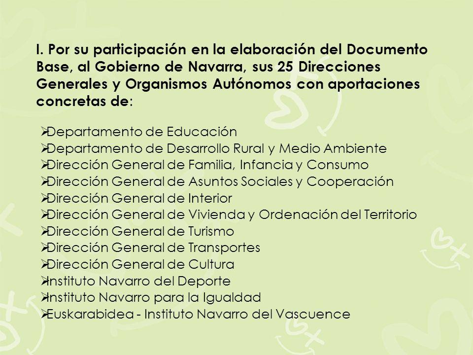 I. Por su participación en la elaboración del Documento Base, al Gobierno de Navarra, sus 25 Direcciones Generales y Organismos Autónomos con aportaciones concretas de: