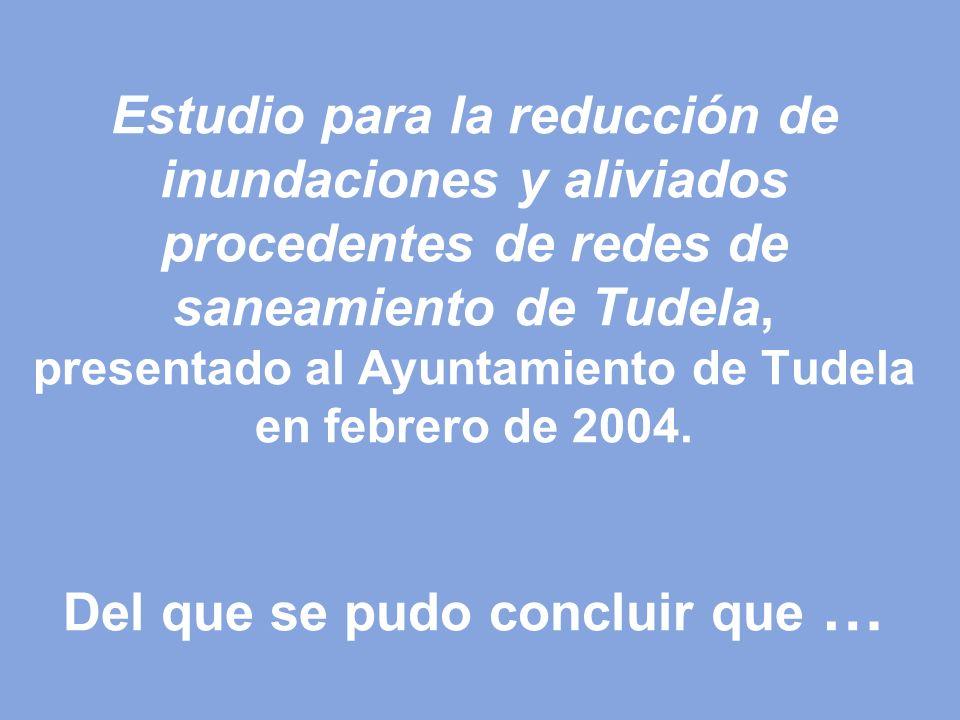 Estudio para la reducción de inundaciones y aliviados procedentes de redes de saneamiento de Tudela, presentado al Ayuntamiento de Tudela en febrero de 2004.