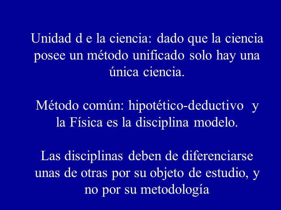 Unidad d e la ciencia: dado que la ciencia posee un método unificado solo hay una única ciencia.