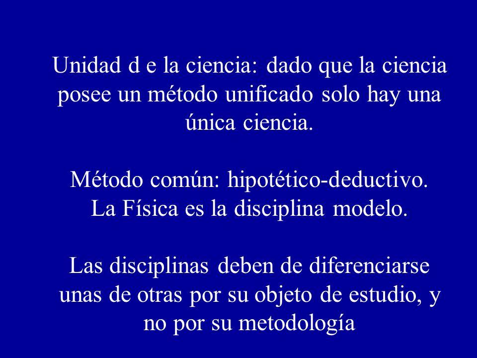 Método común: hipotético-deductivo. La Física es la disciplina modelo.