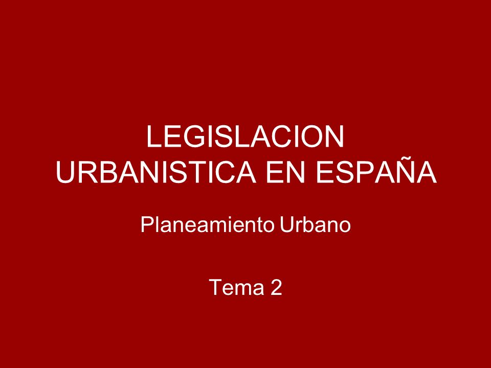 LEGISLACION URBANISTICA EN ESPAÑA