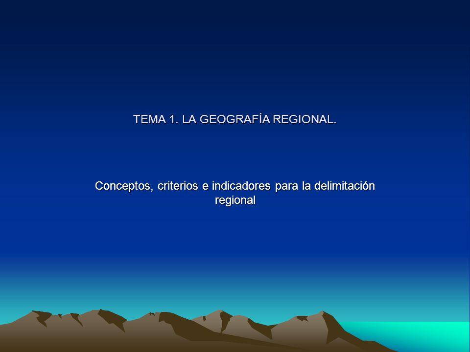 TEMA 1. LA GEOGRAFÍA REGIONAL.