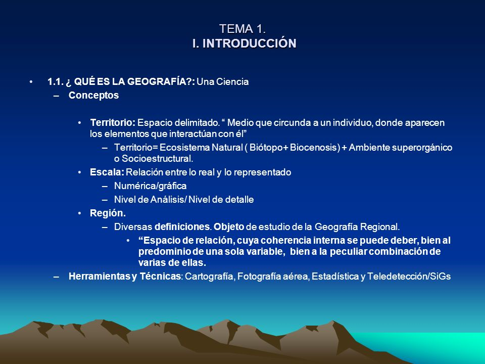 TEMA 1. I. INTRODUCCIÓN 1.1. ¿ QUÉ ES LA GEOGRAFÍA : Una Ciencia