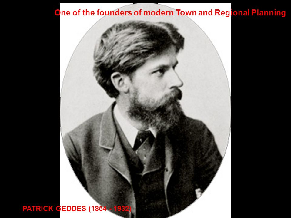 One of the founders of modern Town and Regional Planning