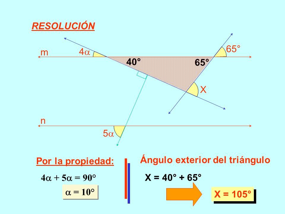 RESOLUCIÓN 5 4 65° X. m. n. 40° 65° Por la propiedad: Ángulo exterior del triángulo. 4 + 5 = 90°