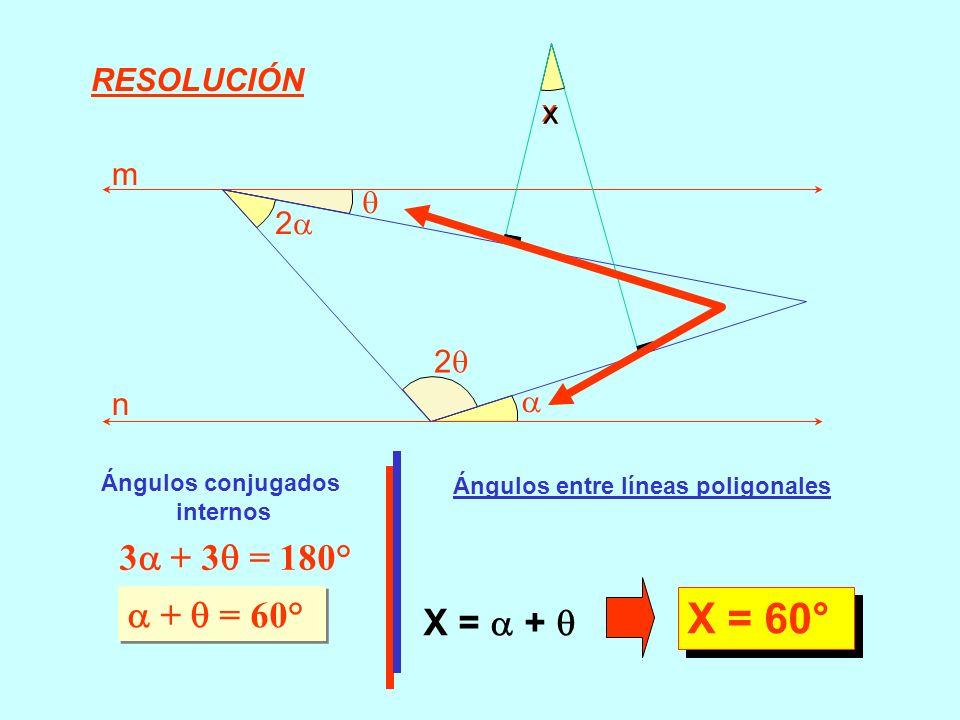 X = 60° 3 + 3 = 180°  +  = 60° X =  +  RESOLUCIÓN x x m  2 2