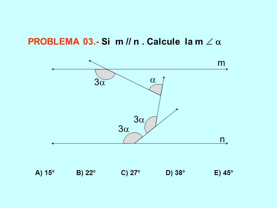 PROBLEMA 03.- Si m // n . Calcule la m  