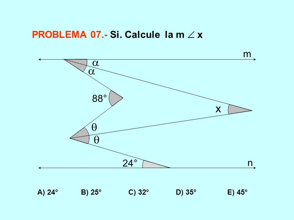  x  PROBLEMA 07.- Si. Calcule la m  x m 88° 24° n