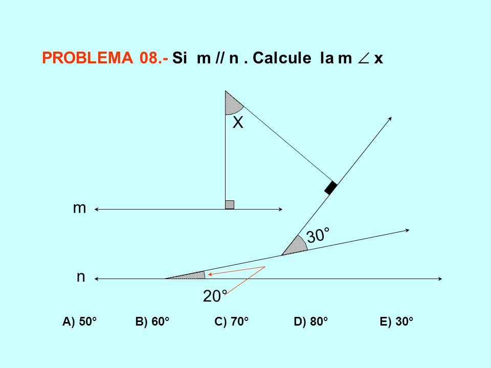 PROBLEMA 08.- Si m // n . Calcule la m  x