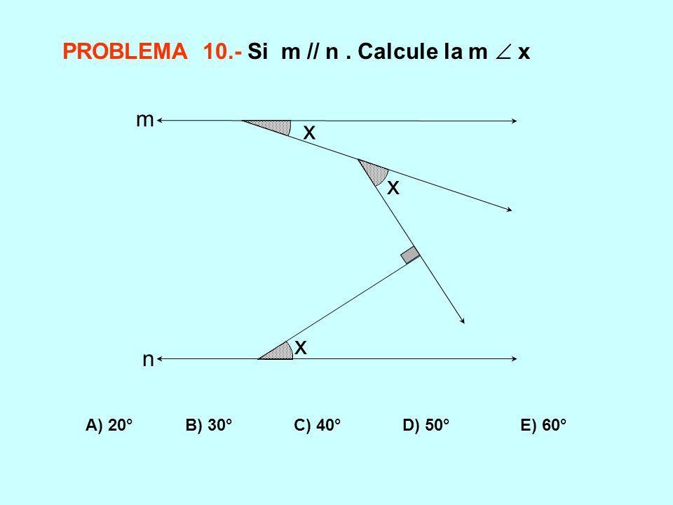 x PROBLEMA 10.- Si m // n . Calcule la m  x m n