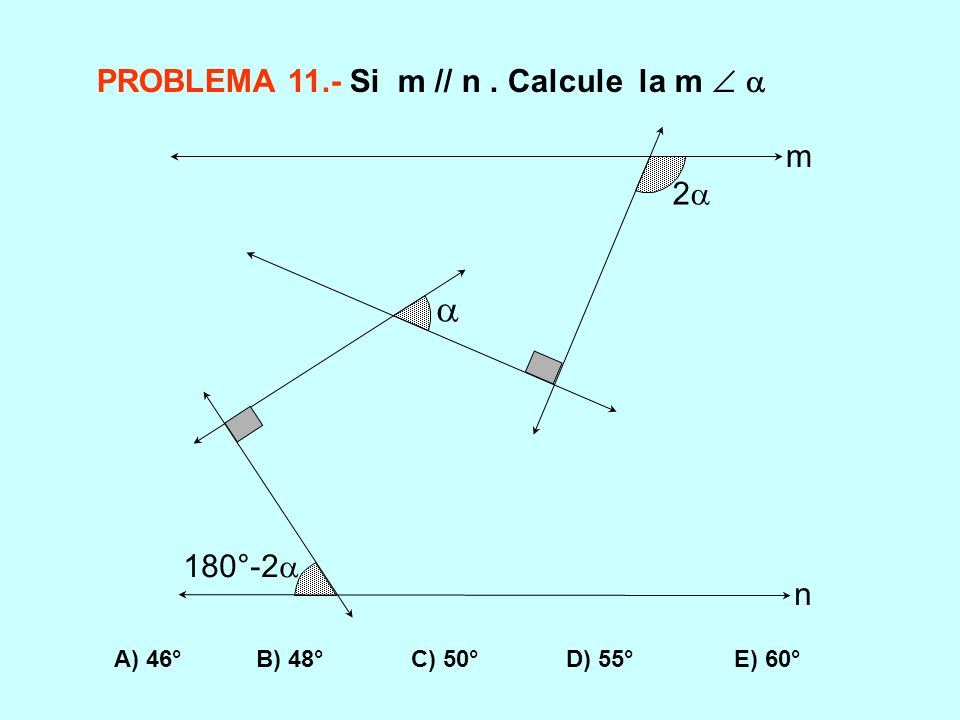  PROBLEMA 11.- Si m // n . Calcule la m   m 2 180°-2 n