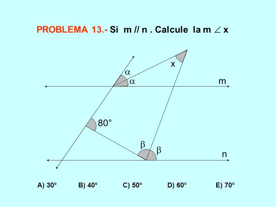 PROBLEMA 13.- Si m // n . Calcule la m  x