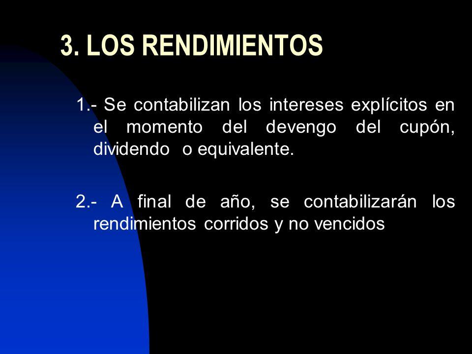 3. LOS RENDIMIENTOS 1.- Se contabilizan los intereses explícitos en el momento del devengo del cupón, dividendo o equivalente.