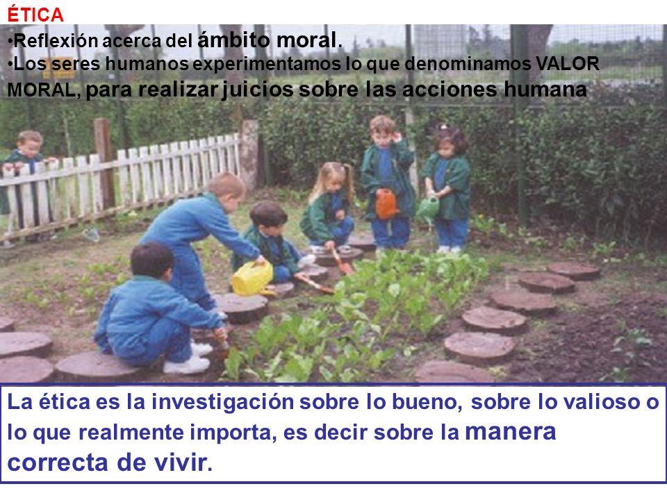 ÉTICA Reflexión acerca del ámbito moral.